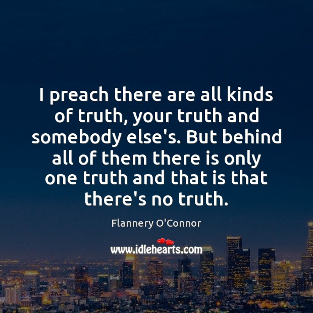 Image, I preach there are all kinds of truth, your truth and somebody