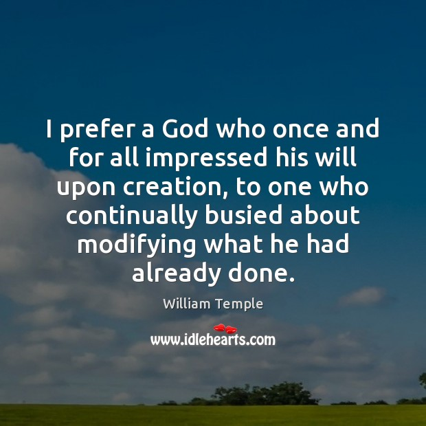 I prefer a God who once and for all impressed his will William Temple Picture Quote