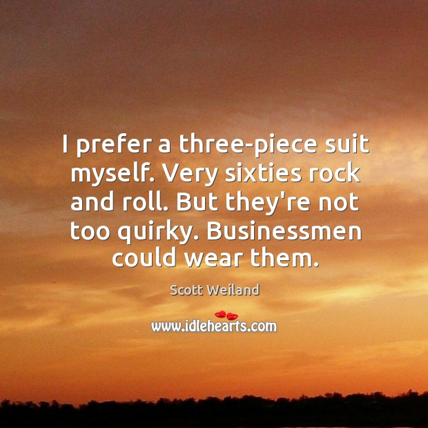I prefer a three-piece suit myself. Very sixties rock and roll. But Image