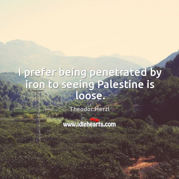 Image, I prefer being penetrated by iron to seeing palestine is loose.