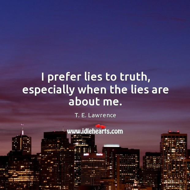 Image, I prefer lies to truth, especially when the lies are about me.