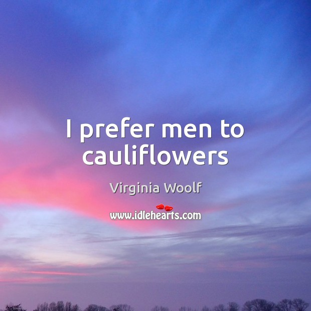 Image, I prefer men to cauliflowers
