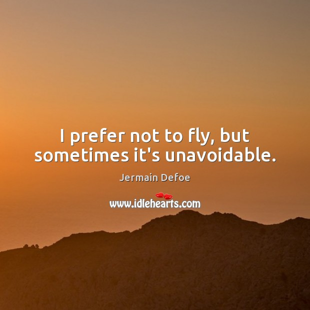 I prefer not to fly, but sometimes it's unavoidable. Image