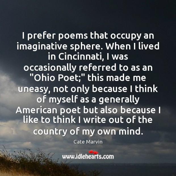 I prefer poems that occupy an imaginative sphere. When I lived in Cate Marvin Picture Quote