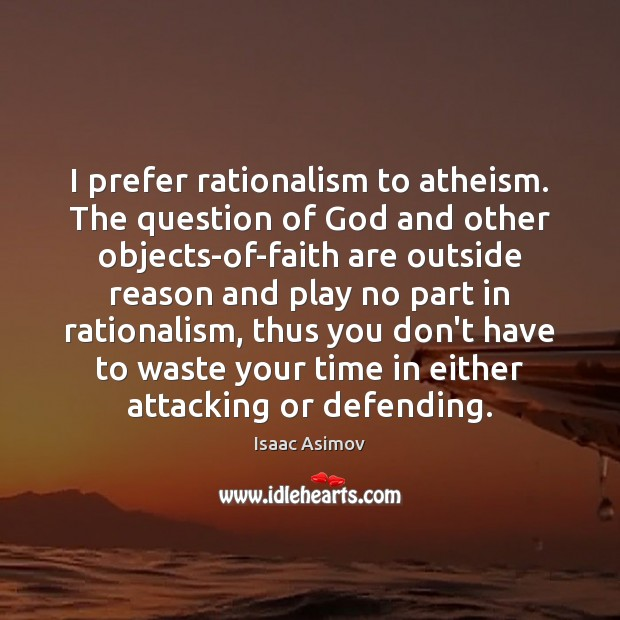 Image, I prefer rationalism to atheism. The question of God and other objects-of-faith
