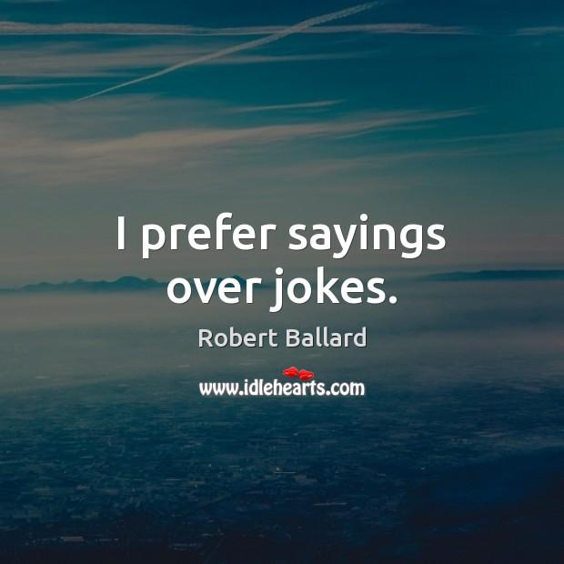 I prefer sayings over jokes. Image