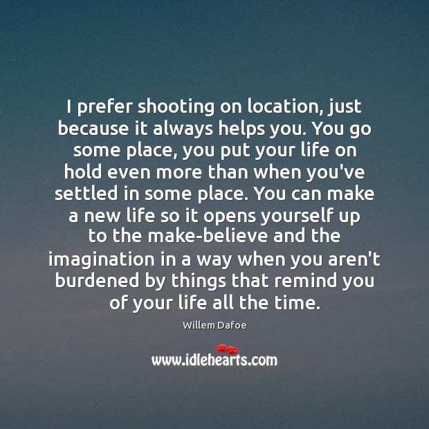 Image, I prefer shooting on location, just because it always helps you. You