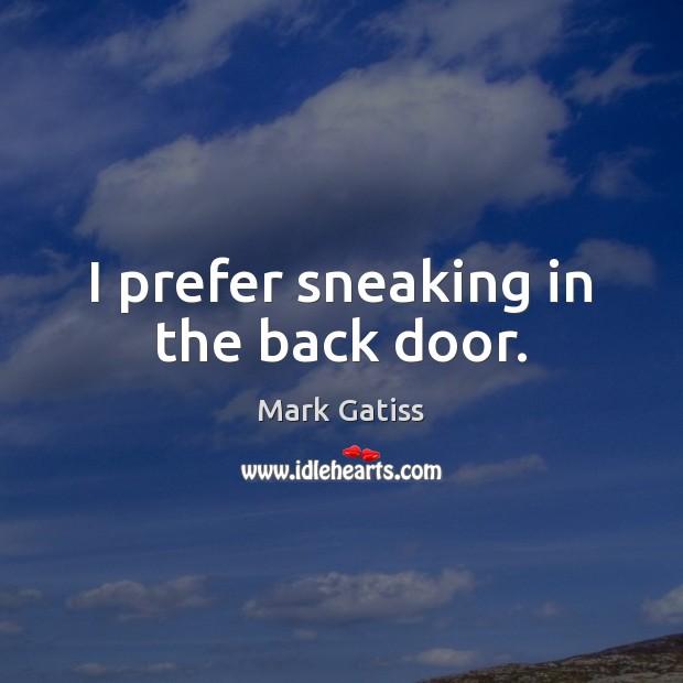 Image, I prefer sneaking in the back door.