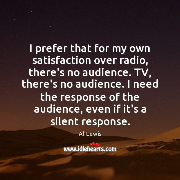 Image, I prefer that for my own satisfaction over radio, there's no audience.