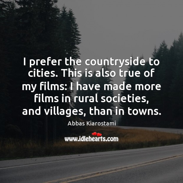 Image, I prefer the countryside to cities. This is also true of my