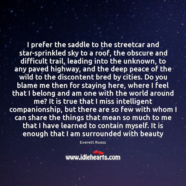 I prefer the saddle to the streetcar and star-sprinkled sky to a Everett Ruess Picture Quote