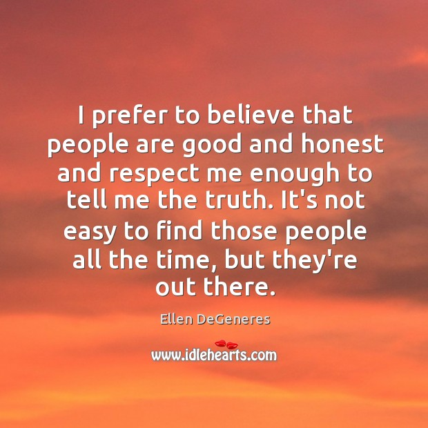I prefer to believe that people are good and honest and respect Image