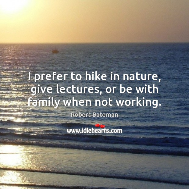 I prefer to hike in nature, give lectures, or be with family when not working. Image