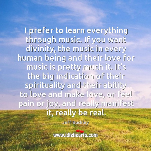 I prefer to learn everything through music. If you want divinity, the Image