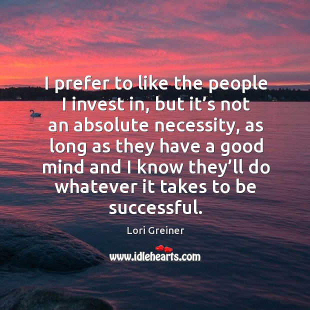 I prefer to like the people I invest in, but it's not an absolute necessity Image