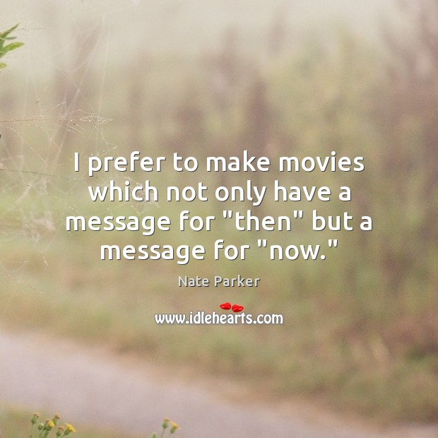 "I prefer to make movies which not only have a message for ""then"" but a message for ""now."" Movies Quotes Image"