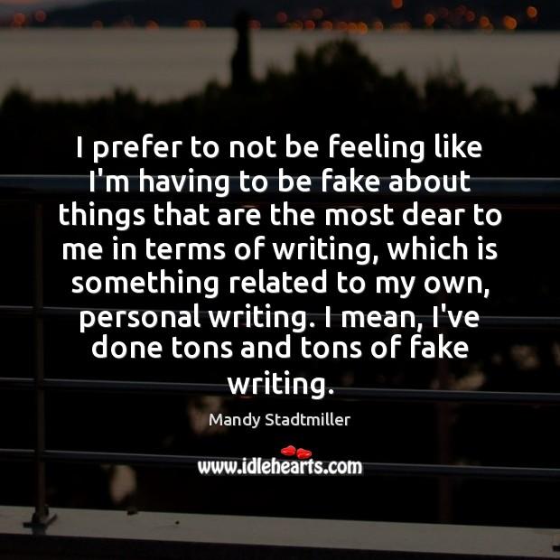 I prefer to not be feeling like I'm having to be fake Image