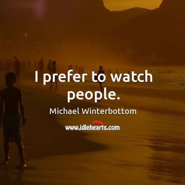 I prefer to watch people. Image