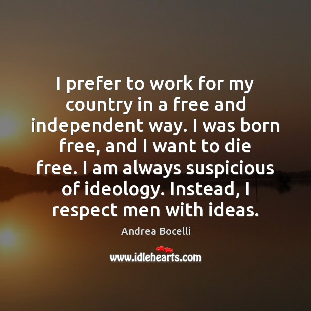 I prefer to work for my country in a free and independent Andrea Bocelli Picture Quote