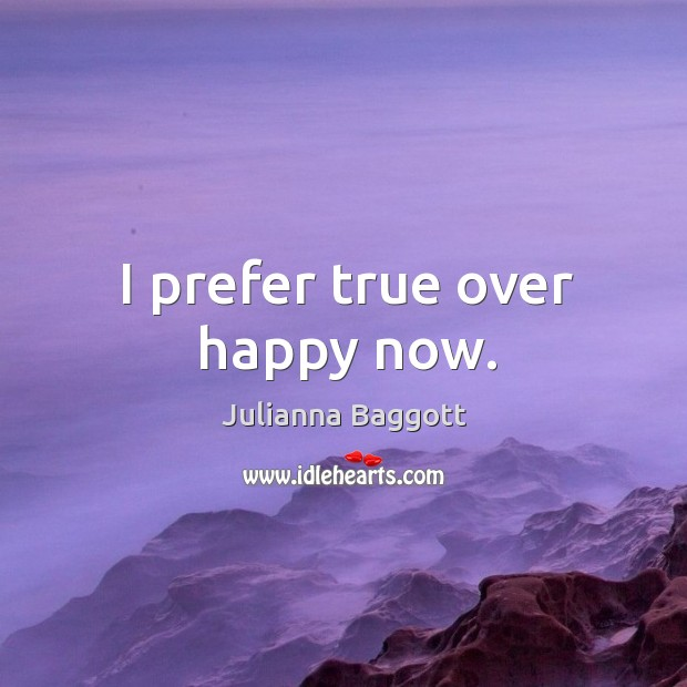 I prefer true over happy now. Julianna Baggott Picture Quote