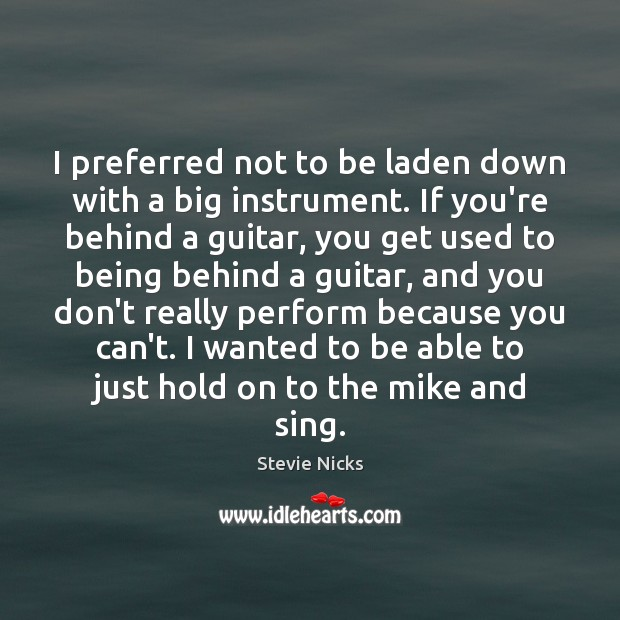 I preferred not to be laden down with a big instrument. If Image