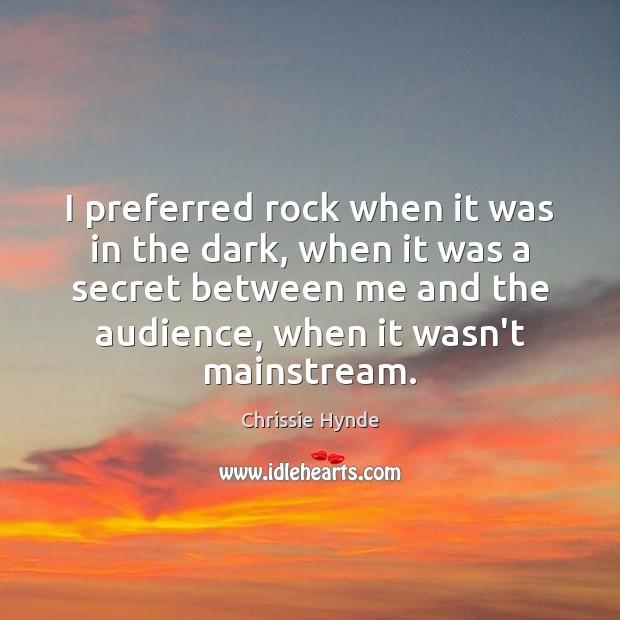 Image, I preferred rock when it was in the dark, when it was