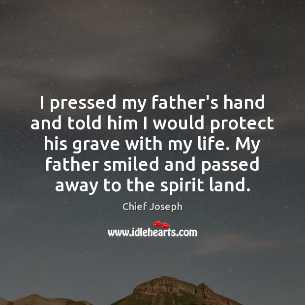 I pressed my father's hand and told him I would protect his Chief Joseph Picture Quote