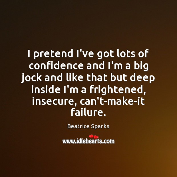 I pretend I've got lots of confidence and I'm a big jock Confidence Quotes Image