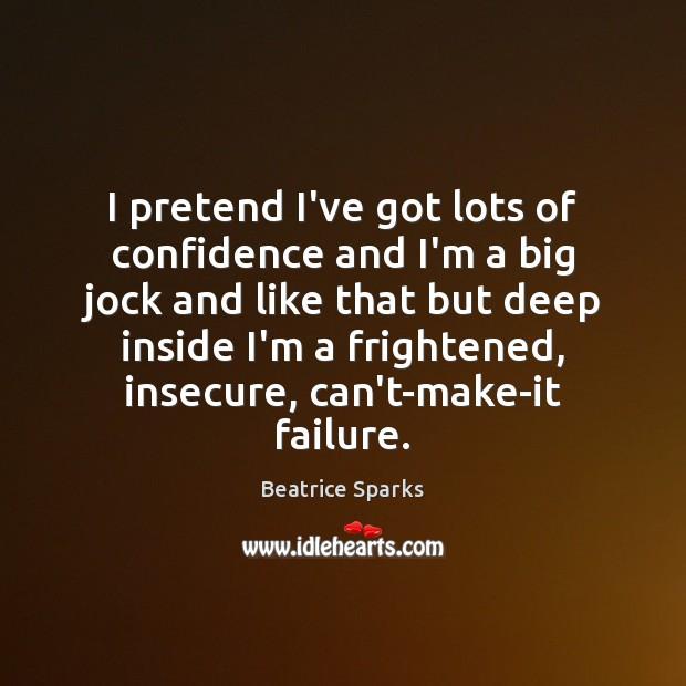 I pretend I've got lots of confidence and I'm a big jock Pretend Quotes Image
