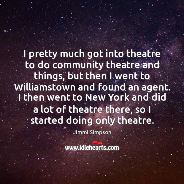 I pretty much got into theatre to do community theatre and things, Image