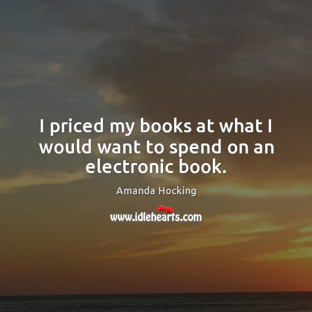 Image, I priced my books at what I would want to spend on an electronic book.