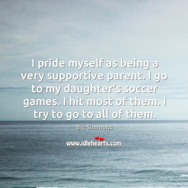 Image, I pride myself as being a very supportive parent. I go to