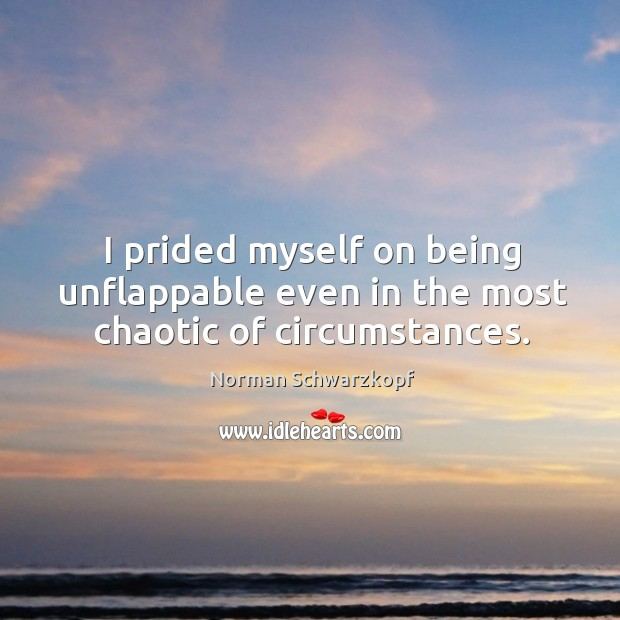 I prided myself on being unflappable even in the most chaotic of circumstances. Image