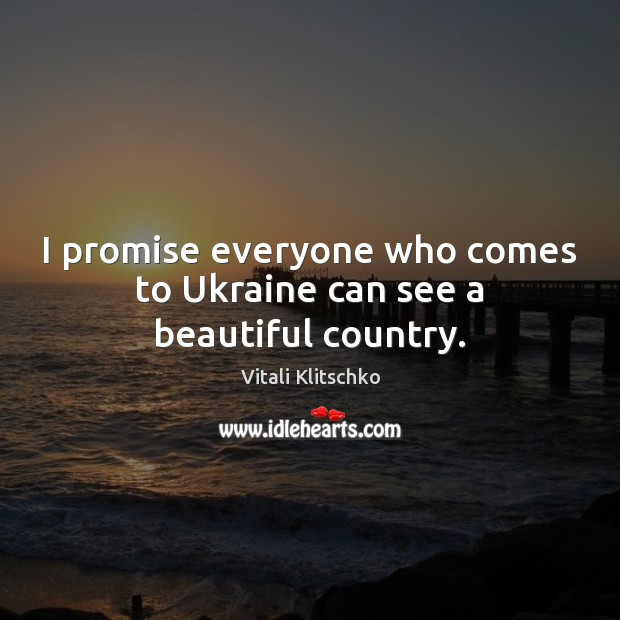 Image, I promise everyone who comes to Ukraine can see a beautiful country.