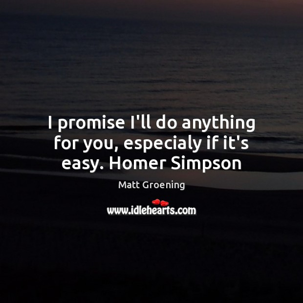 Image, I promise I'll do anything for you, especialy if it's easy. Homer Simpson
