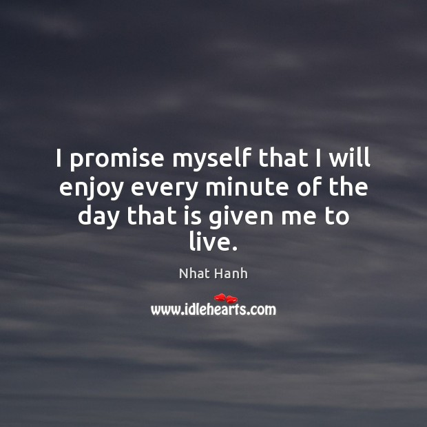 Image, I promise myself that I will enjoy every minute of the day that is given me to live.
