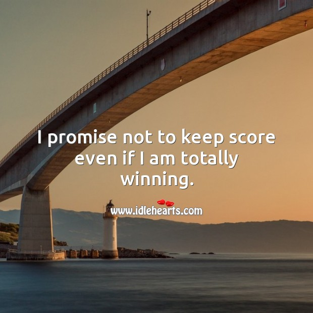 I promise not to keep score even if I am totally winning. Promise Quotes Image