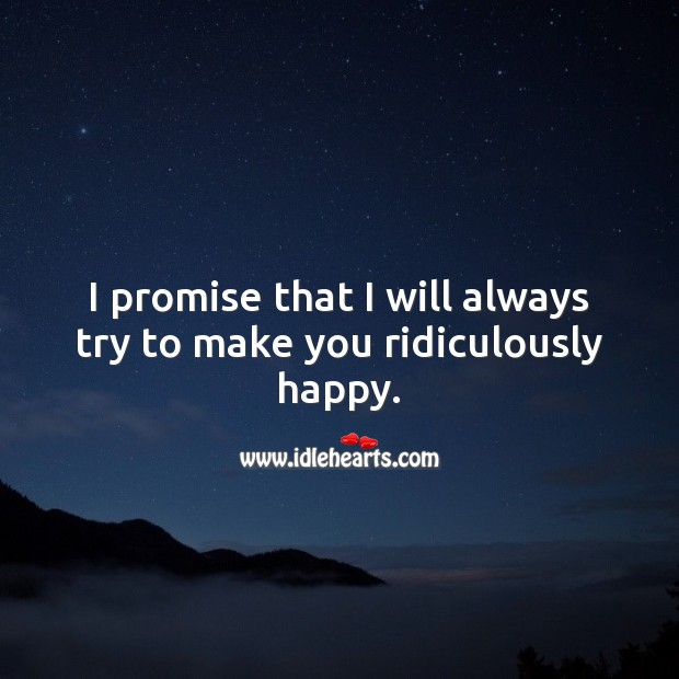 I promise that I will always try to make you ridiculously happy. Promise Quotes Image