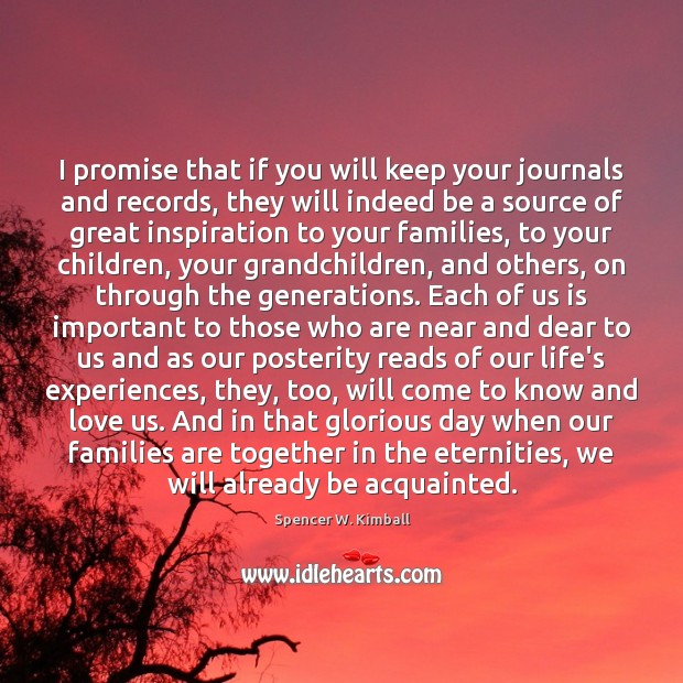 I promise that if you will keep your journals and records, they Image
