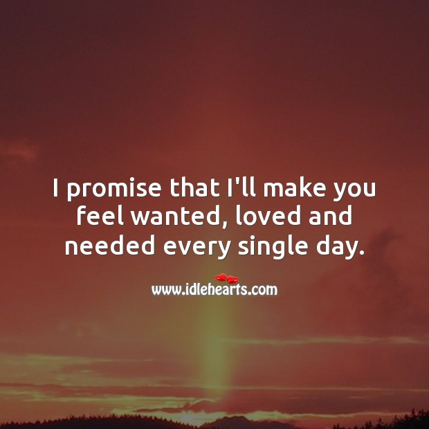 I promise that I'll make you feel wanted, loved and needed every single day. Promise Quotes Image