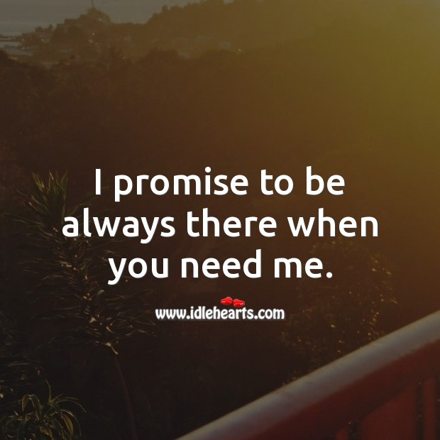 Image, I promise to be always there when you need me.