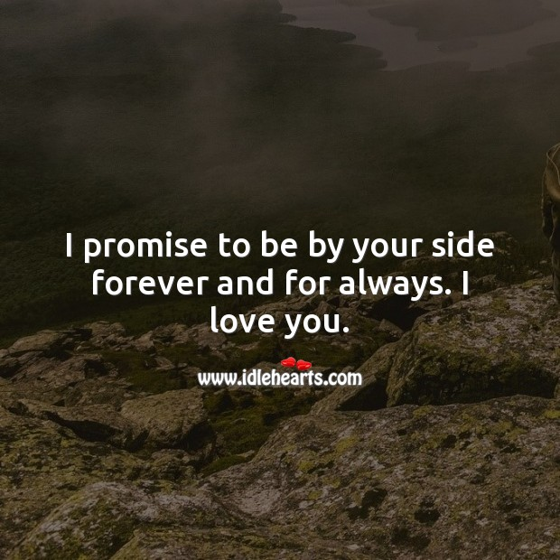 I promise to be by your side forever. Promise Quotes Image