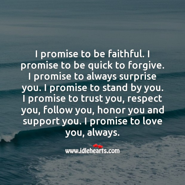 I promise to be faithful and to love you, always. Faithful Quotes Image