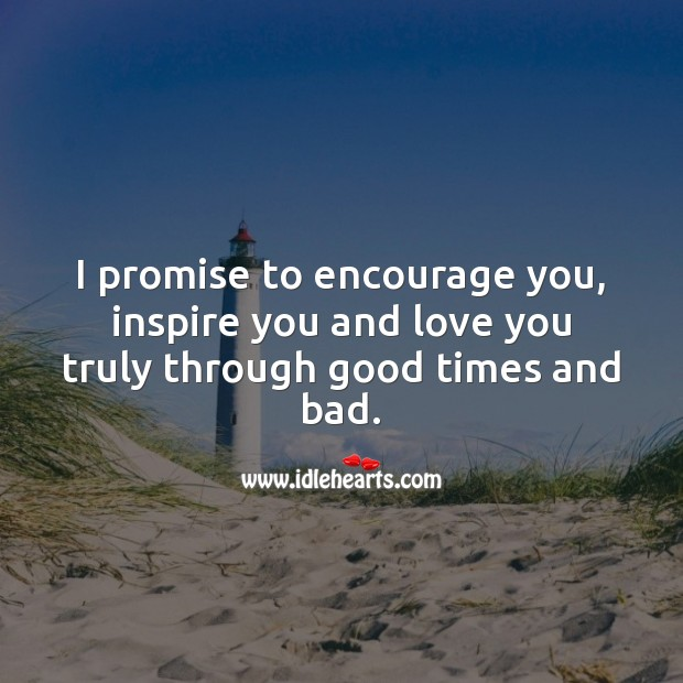 I promise to encourage you, inspire you and love you truly through good times and bad. Love Quotes for Her Image