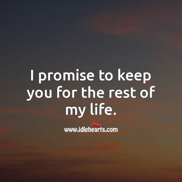 I promise to keep you for the rest of my life. Promise Quotes Image