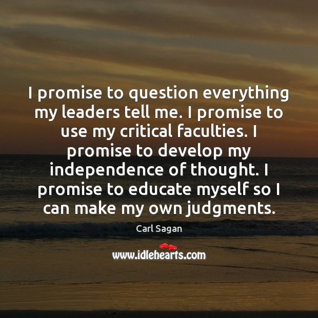 I promise to question everything my leaders tell me. I promise to Independence Quotes Image