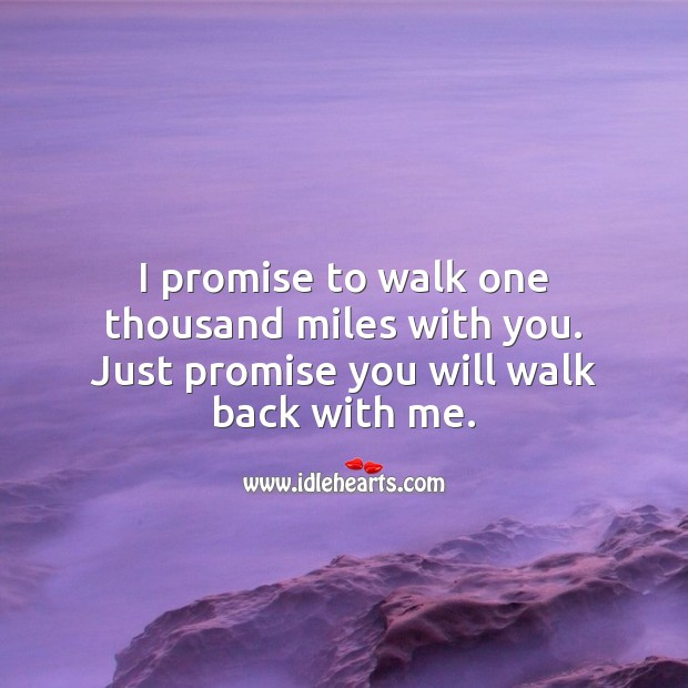 I promise to walk one thousand miles with you. Just promise you will walk back with me. Sweet Love Quotes Image