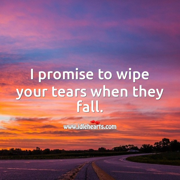 Image, I promise to wipe your tears when they fall.