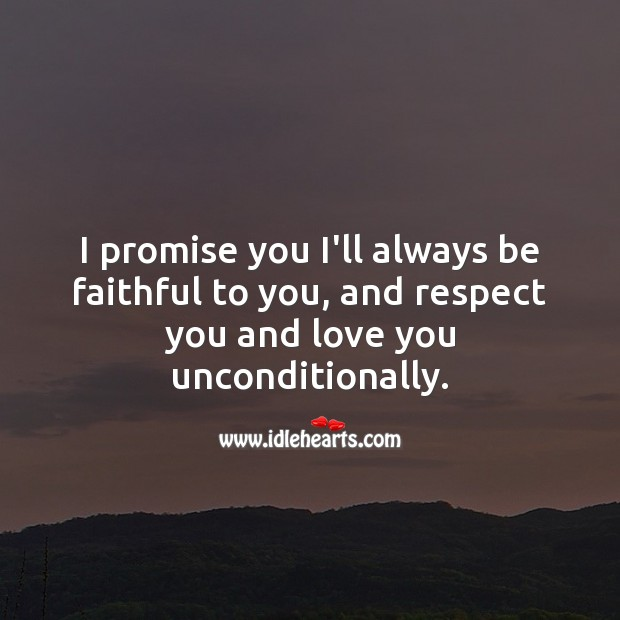 I promise you I'll always be faithful to you. Respect Quotes Image