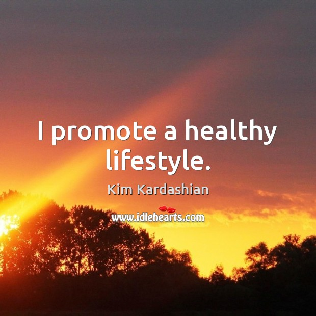 I promote a healthy lifestyle. Image